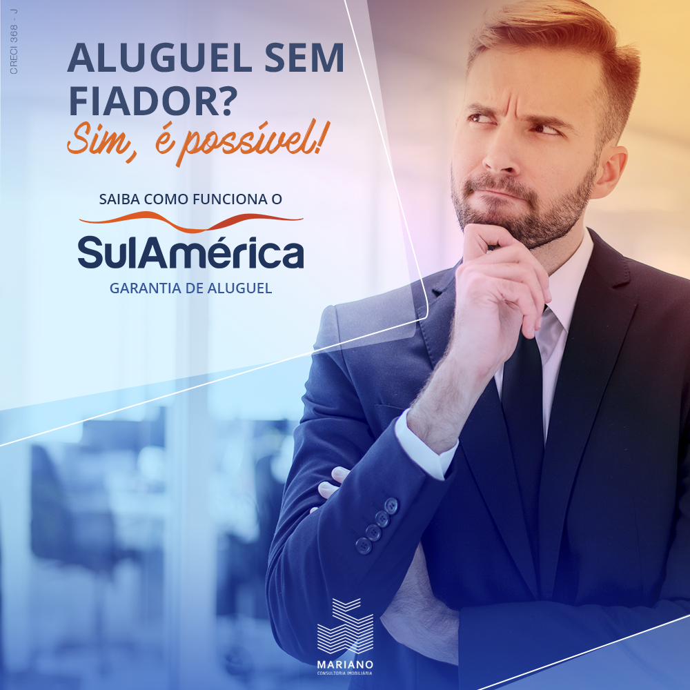 Aluguel sem fiador na Mariano Imobiliária  - Garantia de Aluguel SulAmérica