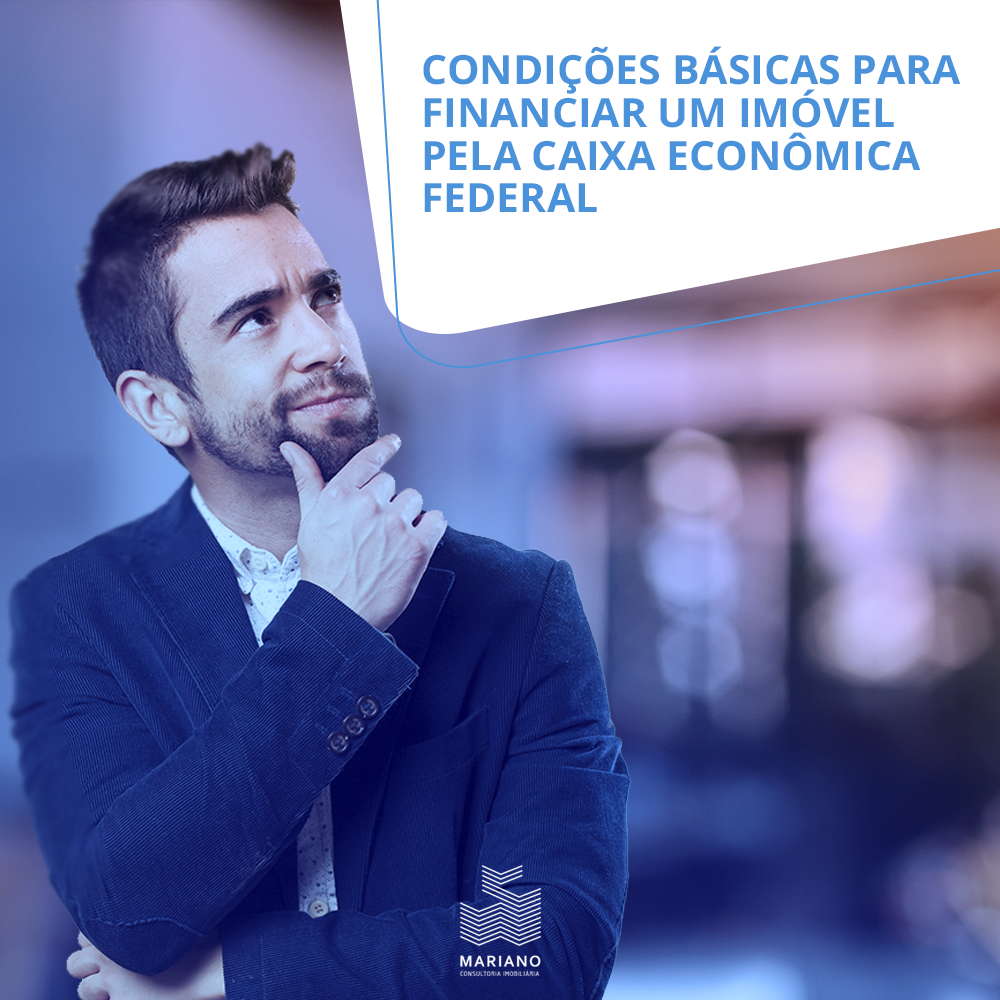 Quais as condições básicas para financiar um imóvel pela Caixa econômica federal?